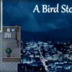 「A Bird Story」 ほんのりあったかな気持ちになれるストーリー